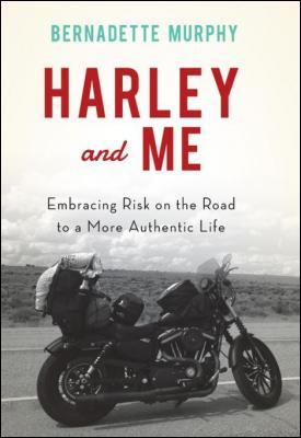 harley-and-me-embracing-risk-on-the-road-to-more-authentic-life-by-bernadette-murphy-1619027992